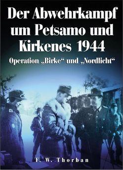 Der Abwehrkampf um Petsamo und Kirkenes 1944 von Thorban,  F W