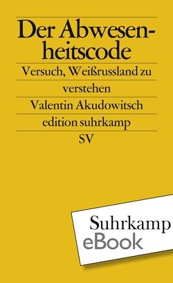 Der Abwesenheitscode von Akudowitsch,  Valentin, Pollack,  Martin, Weichsel,  Volker