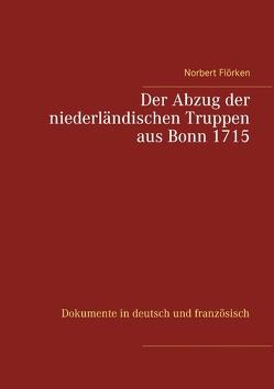 Der Abzug der niederländischen Truppen aus Bonn 1715 von Flörken,  Norbert