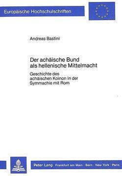 Der achäische Bund als hellenische Mittelmacht von Bastini,  Andreas