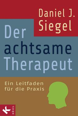 Der achtsame Therapeut von Petersen,  Karin, Siegel,  Daniel J.