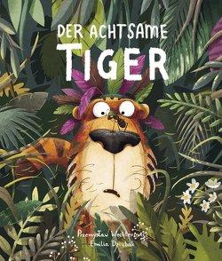 Der Achtsame Tiger von Dziubak,  Emilia, Wechterowicz,  Przemyslaw