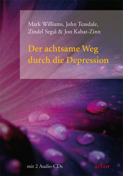 Der achtsame Weg durch die Depression von Kabat-Zinn,  Jon, Segal,  Zindel, Teasdale,  John, Weber,  Dr. Ute, Wehner,  Bettina, Williams,  Mark
