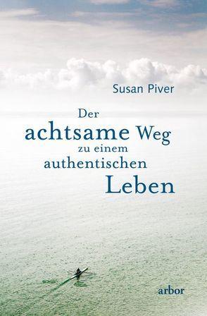 Der achtsame Weg zu einem authentischen Leben von Harpner,  Maria, Piver,  Susan