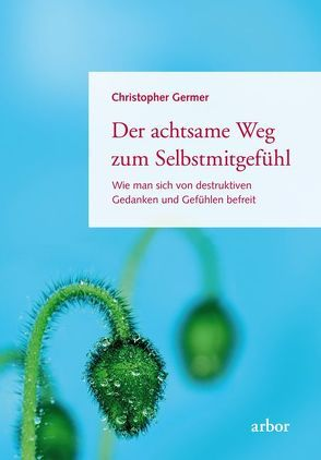 Der achtsame Weg zum Selbstmitgefühl von Bendner,  Christine, Germer,  Christopher, Salzberg,  Sharon