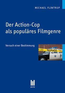 Der Action-Cop als populäres Filmgenre von Flintrop,  Michael