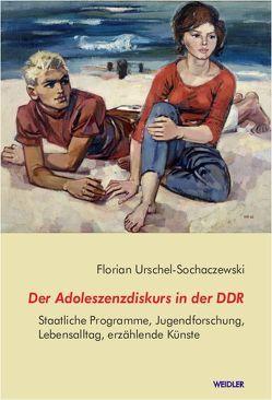 Der Adoleszenzdiskurs in der DDR von Urschel-Sochaczewski,  Florian