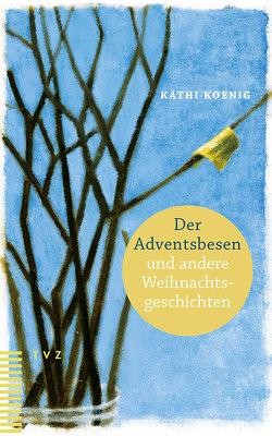 Der Adventsbesen und andere Weihnachtsgeschichten von Koenig,  Käthi, Seiterle,  Christine
