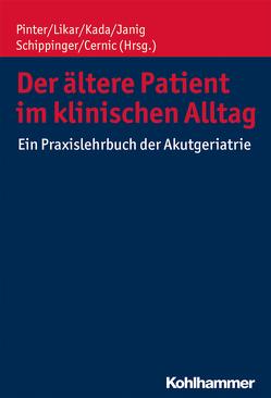 Der ältere Patient im klinischen Alltag von Cernic,  Karl, Janig,  Herbert, Kada,  Olivia, Likar,  Rudolf, Pinter,  Georg, Schippinger,  Walter
