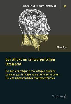 Der Affekt im schweizerischen Strafrecht von Ege,  Gian