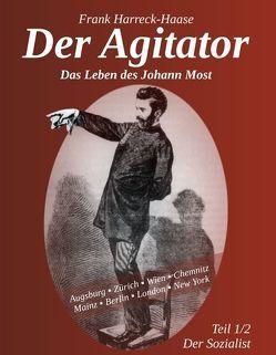 Der Agitator – Das Leben des Johann Most, 1. Band – Der Sozialist von Frank,  Harreck-Haase