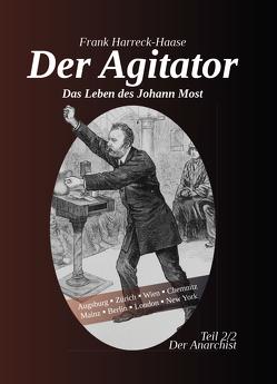 Der Agitator – Das Leben des Johann Most, 2. Band – Der Anarchist