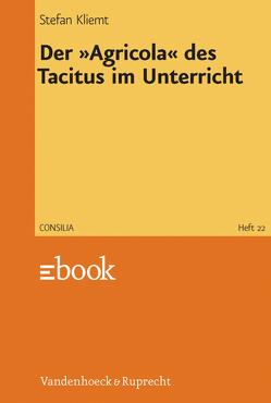 Der »Agricola« des Tacitus im Unterricht von Kliemt,  Stefan