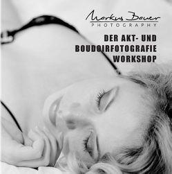 Der Akt- und Boudoirfotografie Workshop von Bauer,  Markus