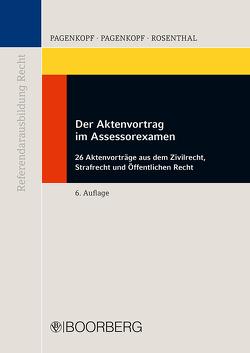 Der Aktenvortrag im Assessorexamen von Pagenkopf,  Martin, Pagenkopf,  Oliver, Rosenthal,  Axel