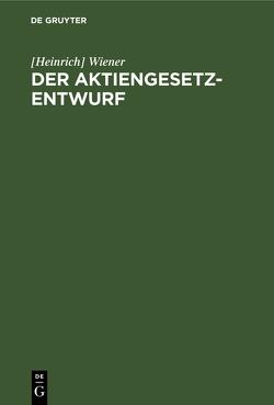 Der Aktiengesetz-Entwurf von Wiener,  Heinrich