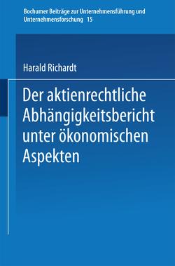 Der aktienrechtliche Abhängigkeitsbericht unter ökonomischen Aspekten von Richardt,  Harald