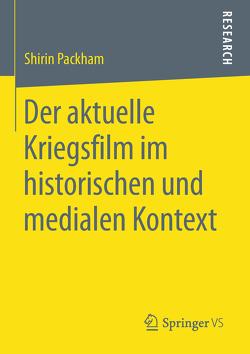Der aktuelle Kriegsfilm im historischen und medialen Kontext von Packham,  Shirin
