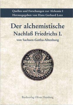 Der alchemistische Nachlass Friedrichs I. von Sachsen-Gotha-Altenburg von Humberg,  Oliver, Lenz,  Hans G