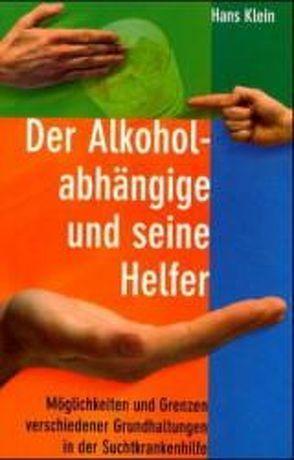 Der Alkoholabhängige und seine Helfer von Klein,  Hans