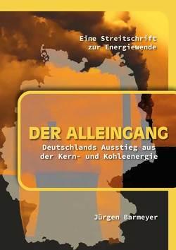 Der Alleingang. Deutschlands Ausstieg aus der Kern- und Kohleenergie von Barmeyer,  Jürgen