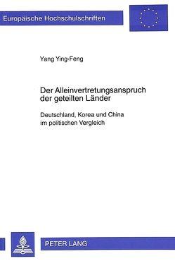 Der Alleinvertretungsanspruch der geteilten Länder von Yang,  Ying-Feng