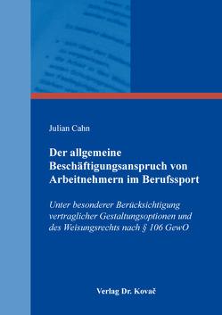 Der allgemeine Beschäftigungsanspruch von Arbeitnehmern im Berufssport von Cahn,  Julian