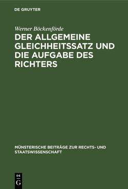 Der allgemeine Gleichheitssatz und die Aufgabe des Richters von Böckenförde,  Werner