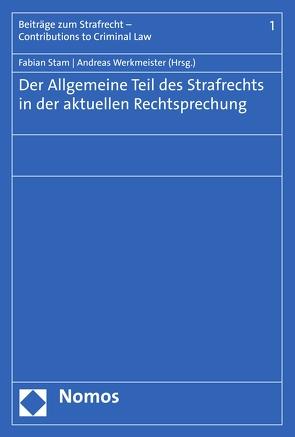 Der Allgemeine Teil des Strafrechts in der aktuellen Rechtsprechung von Stam,  Fabian, Werkmeister,  Andreas