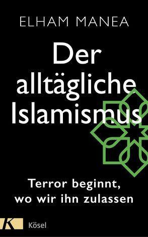 Der alltägliche Islamismus von Manea,  Elham, Ranke,  Elsbeth, van den Block,  Claudia