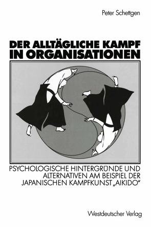 Der alltägliche Kampf in Organisationen von Schettgen,  Peter