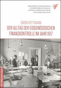 Der Alltag der Eidgenössischen Finanzkontrolle im Jahr 1917 von Rüttimann,  Simon