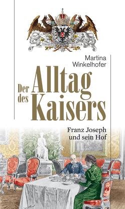 Der Alltag des Kaisers von Winkelhofer,  Martina