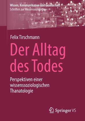 Der Alltag des Todes von Tirschmann,  Felix