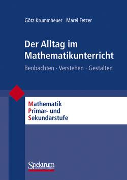 Der Alltag im Mathematikunterricht von Fetzer,  Marei, Krummheuer,  Götz