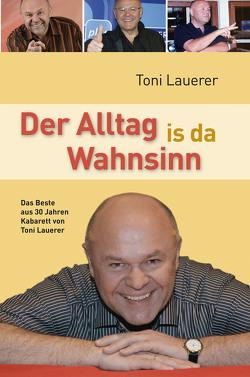 Der Alltag is da Wahnsinn von Lauerer,  Toni