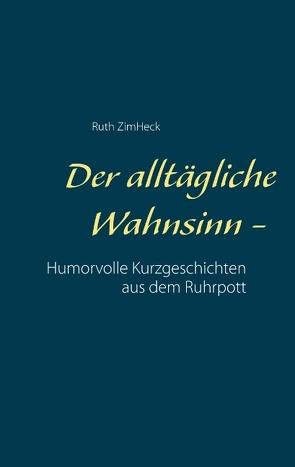 Der alltägliche Wahnsinn – von ZimHeck,  Ruth