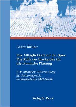 Der Alltäglichkeit auf der Spur: Die Rolle der Stadtgröße für die räumliche Planung von Rüdiger,  Andrea