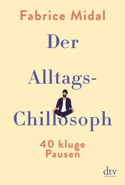 Der Alltags-Chillosoph von Liebl,  Elisabeth, Midal,  Fabrice