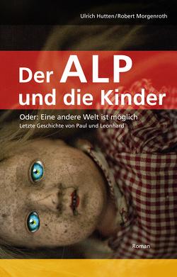 Der Alp und die Kinder oder: Eine andere Welt ist möglich von Hutten,  Ulrich, Morgenroth,  Robert