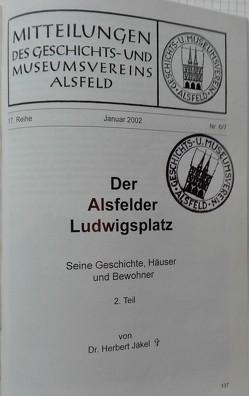 Der Alsfelder Ludwigsplatz. Seine Geschichte, Häuser und Bewohner / Der Alsfelder Ludwigsplatz. Seine Geschichte, Häuser und Bewohner von Jäkel,  Herbert