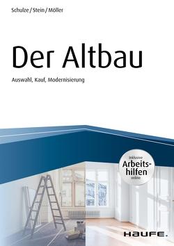 Der Altbau – inkl. Arbeitshilfen online Auswahl, Kauf, Modernisierung von Möller,  Stefan, Schulze,  Eike, Stein,  Anette
