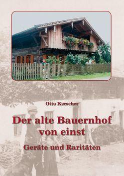 Der alte Bauernhof von einst von Kerscher,  Otto