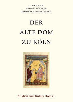 Der Alte Dom zu Köln von Back,  Ulrich, Bayer,  C. M. M., Hauser,  G., Hochkirchen,  Dorothea, Höltken,  Thomas, Holtmeyer-Wild,  V., Kronz,  A., Stinnesbeck,  R., Wedepohl,  K. H.