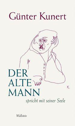 Der alte Mann spricht mit seiner Seele von Kunert,  Günter