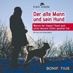 Der alte Mann und sein Hund von Befeld,  Juliane, Grosche,  Erwin