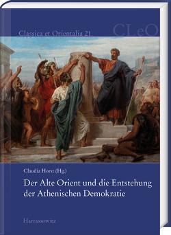 Der Alte Orient und die Entstehung der Athenischen Demokratie von Horst,  Claudia