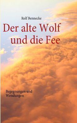 Der alte Wolf und die Fee von Bennecke,  Rolf