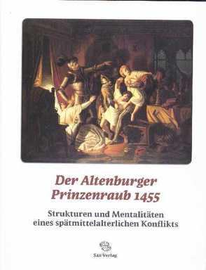 Der Altenburger Prinzenraub 1455 von Emig,  Joachim, Enke,  Wolfgang, Martin,  Guntram, Schirmer,  Uwe, Thieme,  André