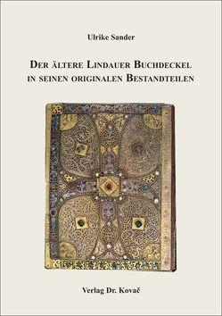 Der ältere Lindauer Buchdeckel in seinen originalen Bestandteilen von Sander,  Ulrike